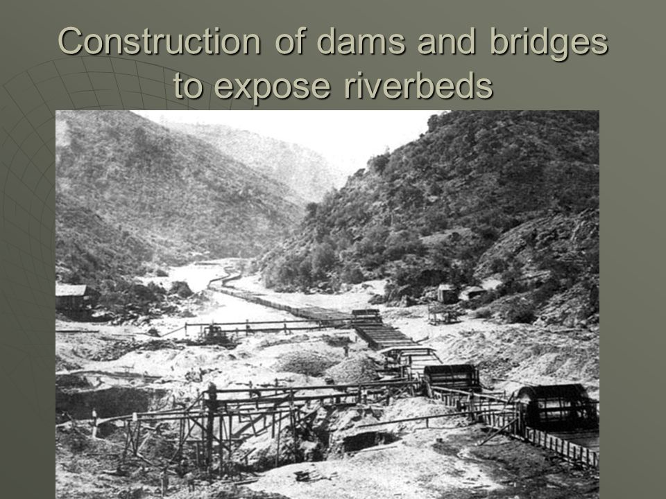 Construction of dams and bridges to expose riverbeds