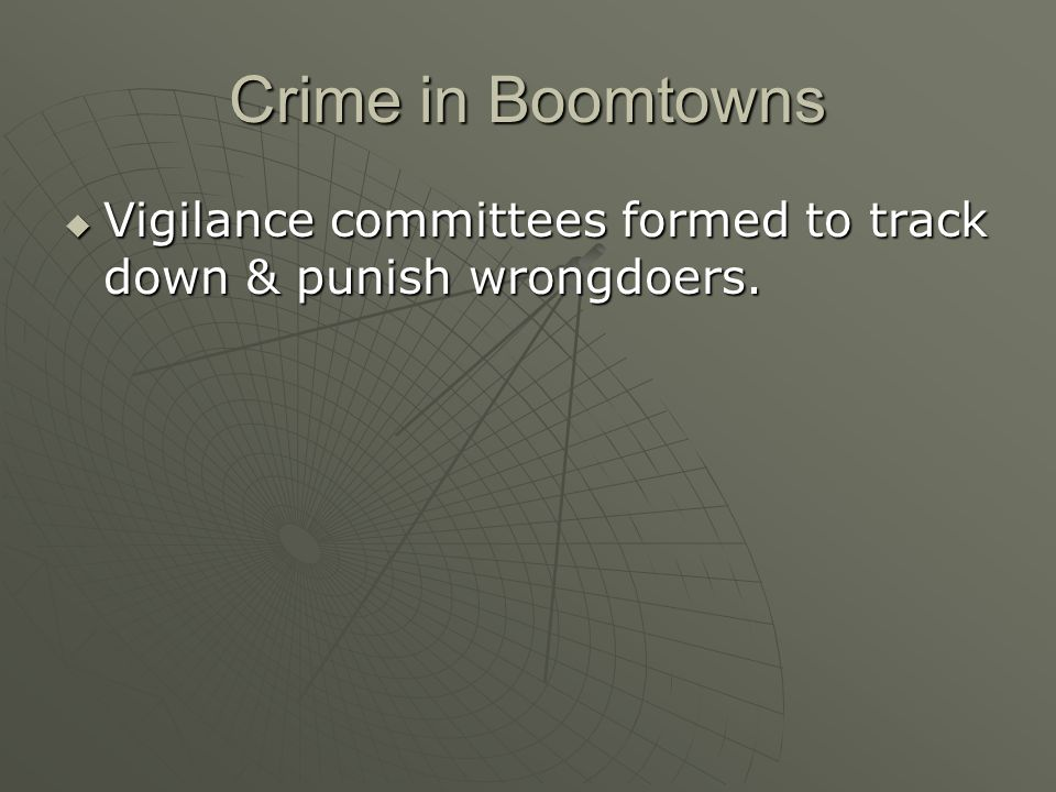 Crime in Boomtowns Vigilance committees formed to track down & punish wrongdoers.