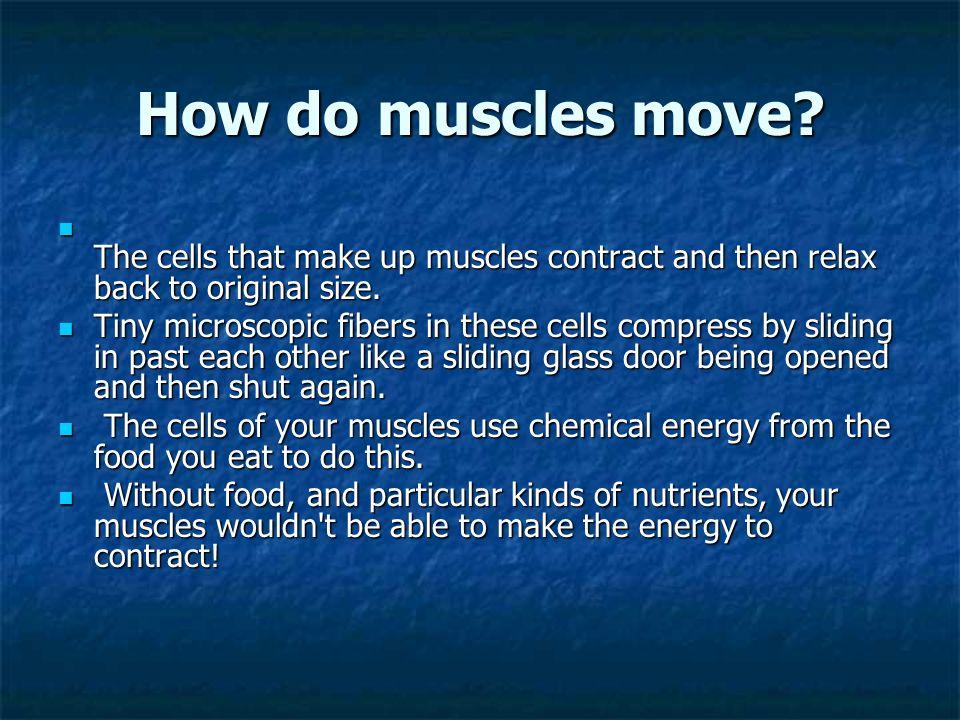 How do muscles move The cells that make up muscles contract and then relax back to original size.