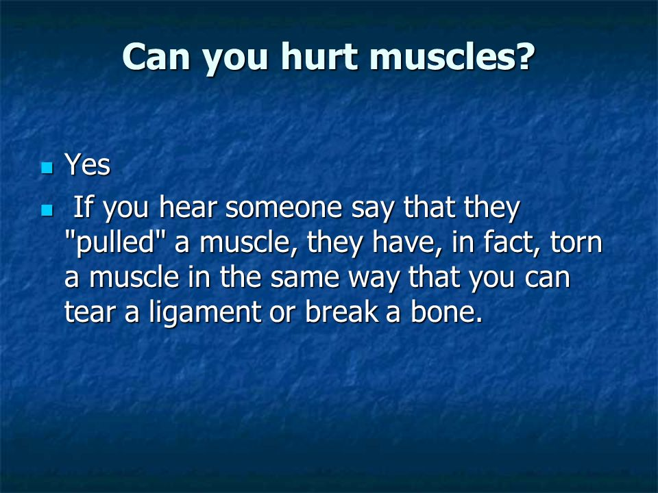 Can you hurt muscles Yes