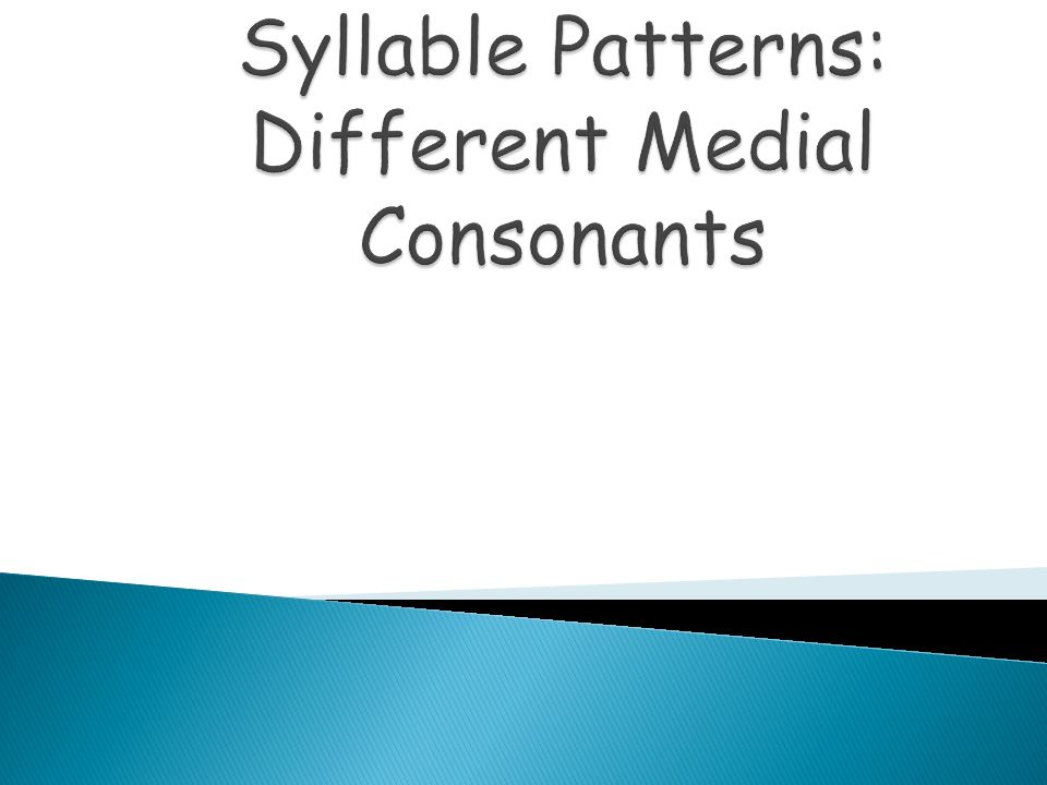 Syllable Patterns: Different Medial Consonants