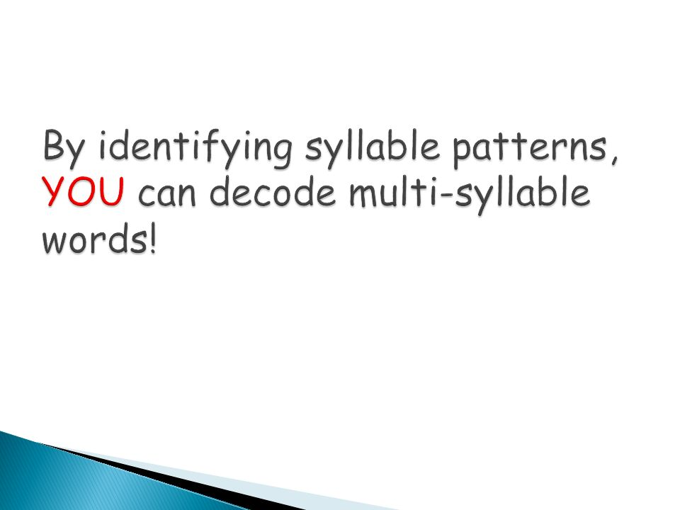 By identifying syllable patterns, YOU can decode multi-syllable words!