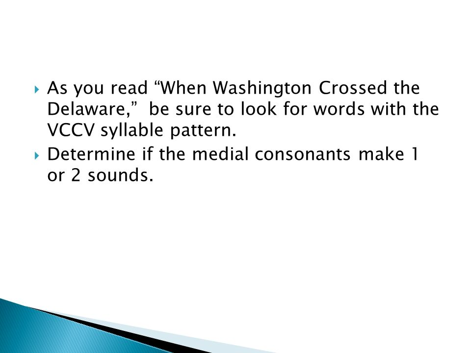 As you read When Washington Crossed the Delaware, be sure to look for words with the VCCV syllable pattern.