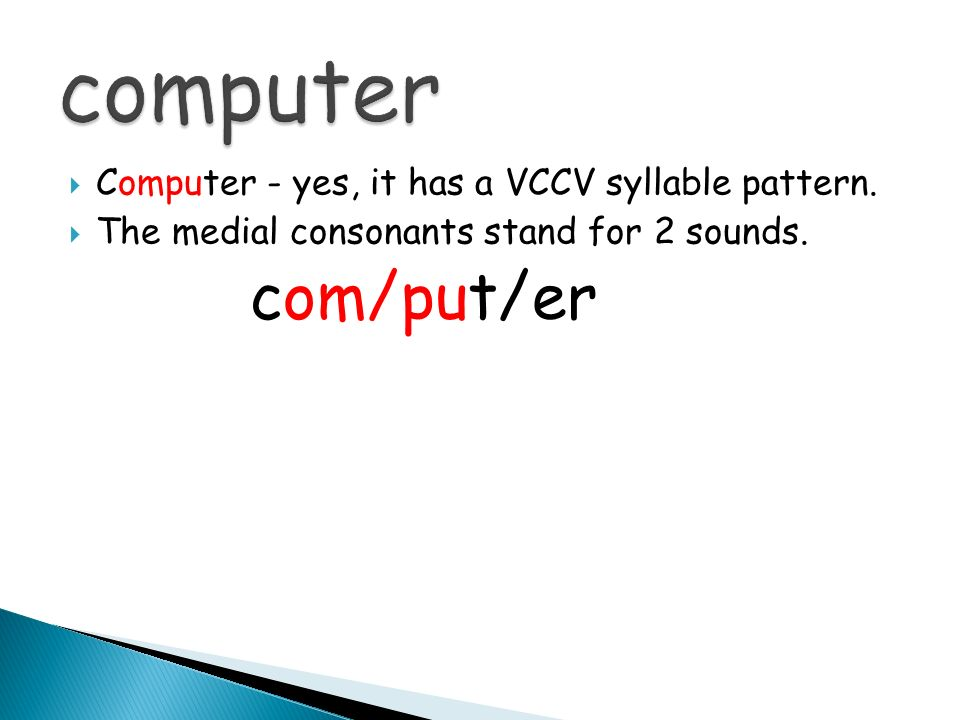 computer com/put/er Computer - yes, it has a VCCV syllable pattern.