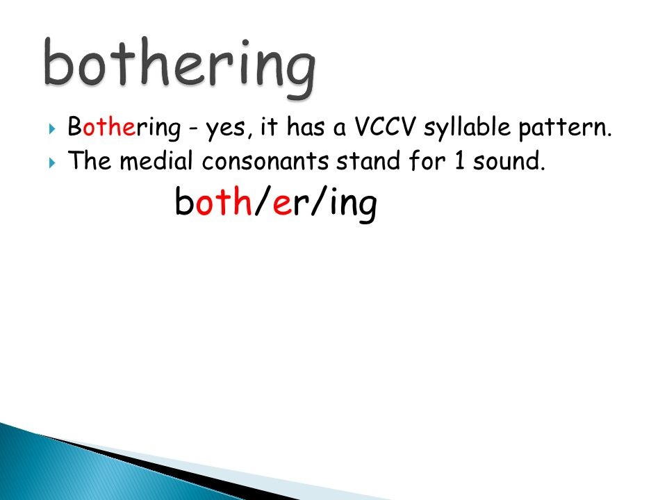 bothering Bothering - yes, it has a VCCV syllable pattern.
