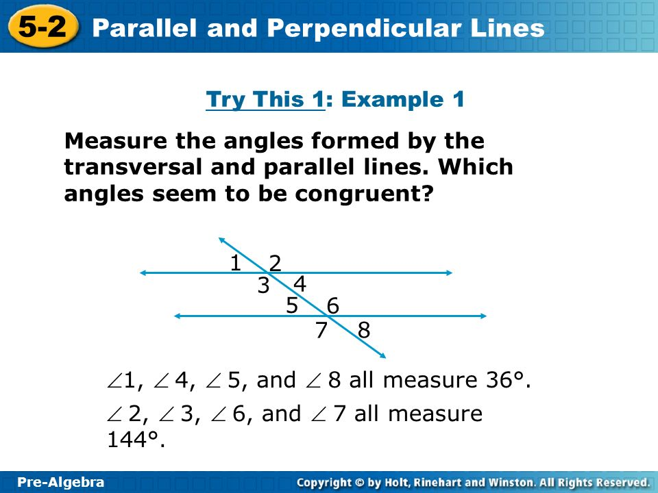 Try This 1: Example 1 Measure the angles formed by the transversal and parallel lines. Which angles seem to be congruent