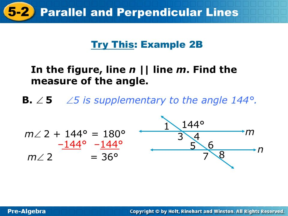 Try This: Example 2B In the figure, line n || line m. Find the measure of the angle. B.  5. 5 is supplementary to the angle 144°.