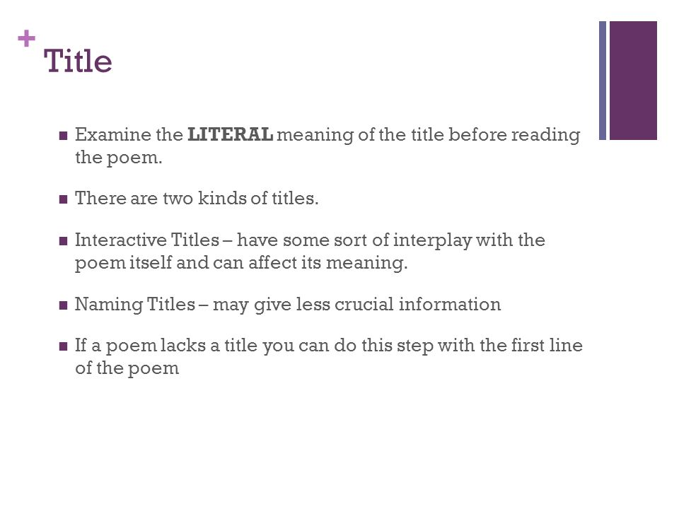Title Examine the LITERAL meaning of the title before reading the poem. There are two kinds of titles.