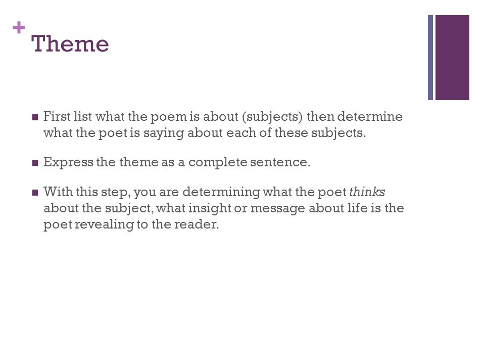 Theme First list what the poem is about (subjects) then determine what the poet is saying about each of these subjects.