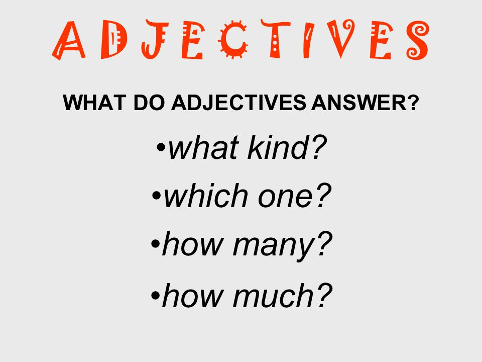 WHAT DO ADJECTIVES ANSWER what kind which one how many how much