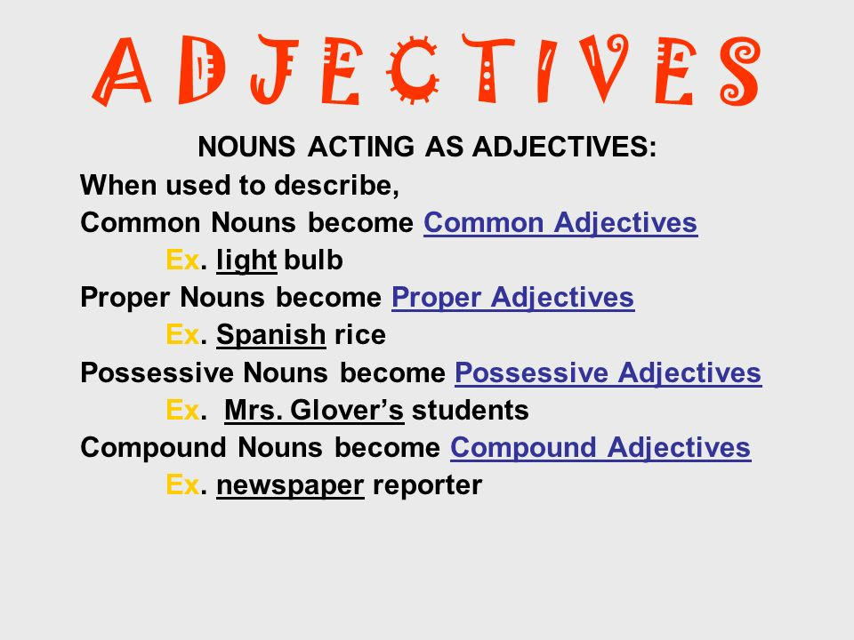 NOUNS ACTING AS ADJECTIVES: