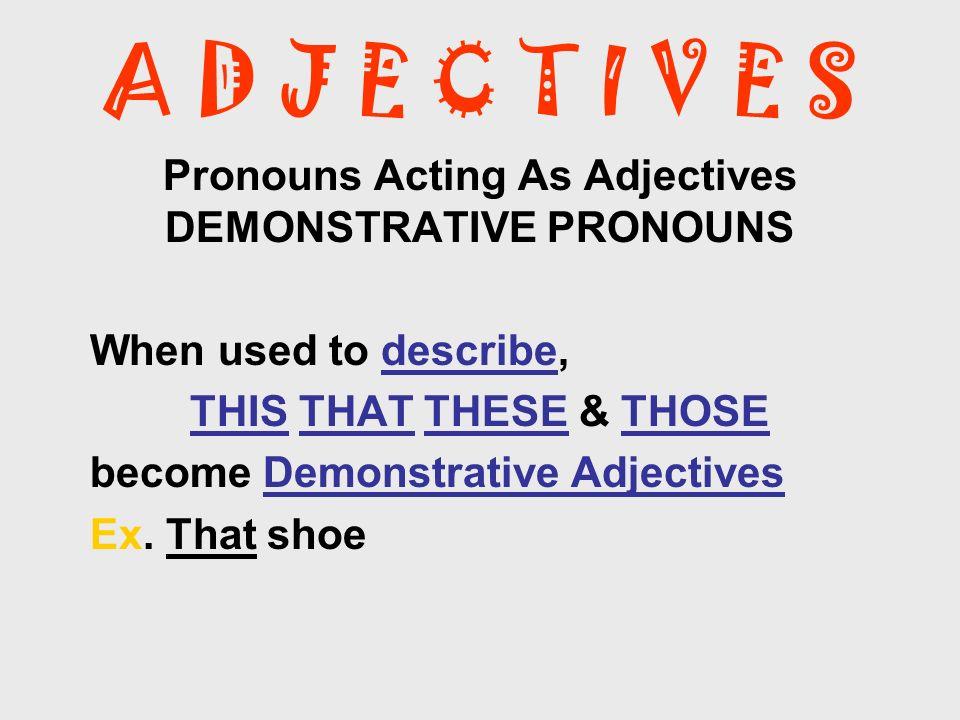 Pronouns Acting As Adjectives DEMONSTRATIVE PRONOUNS