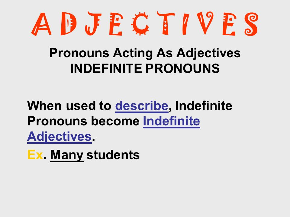 Pronouns Acting As Adjectives INDEFINITE PRONOUNS
