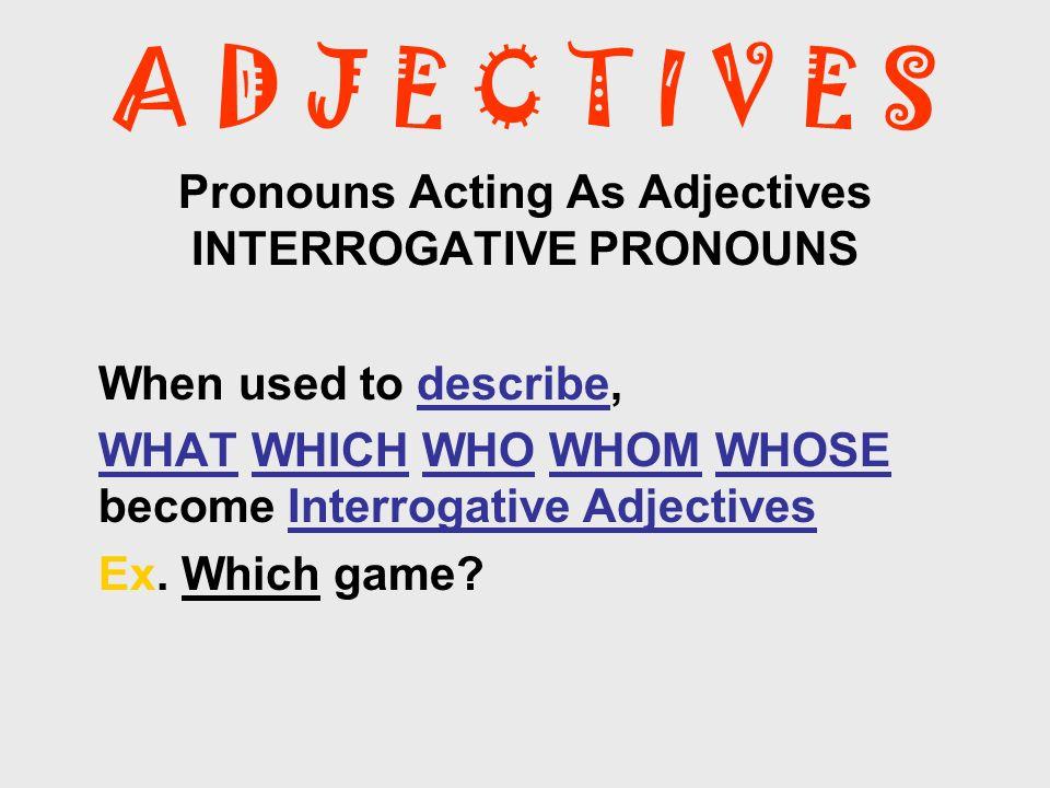 Pronouns Acting As Adjectives INTERROGATIVE PRONOUNS