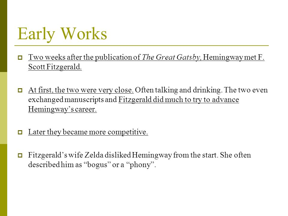 Early Works Two weeks after the publication of The Great Gatsby, Hemingway met F. Scott Fitzgerald.