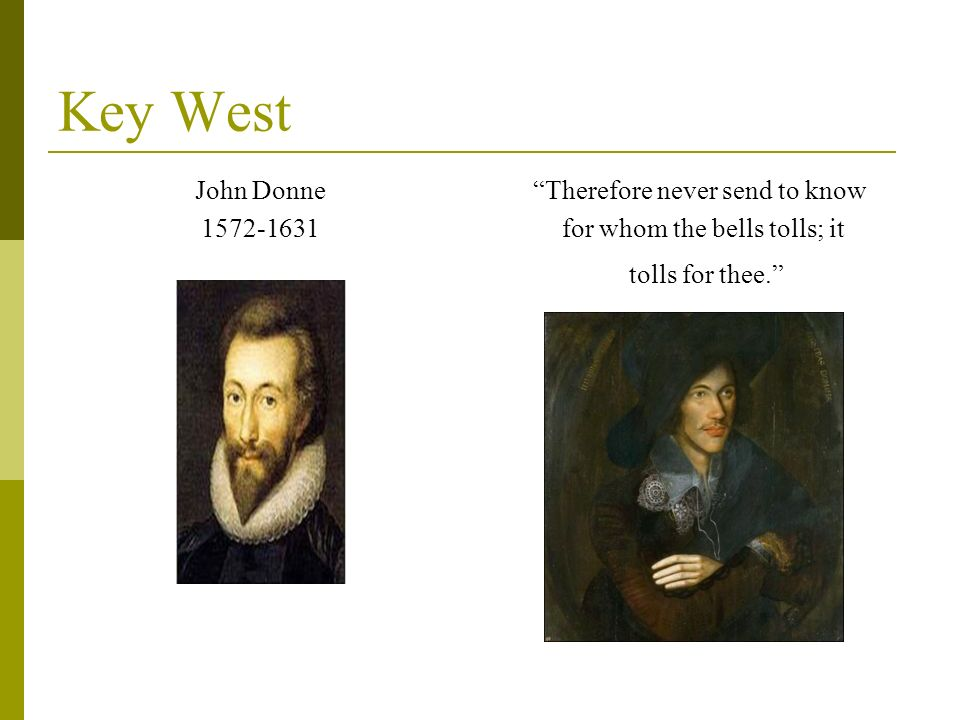 Key West John Donne 1572-1631 Therefore never send to know