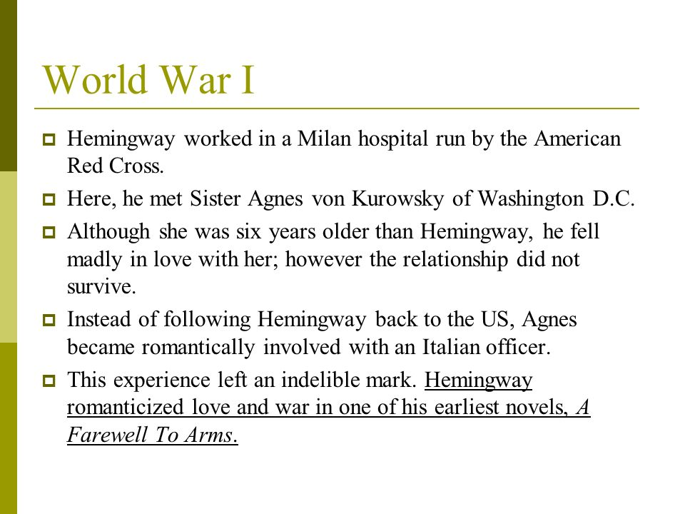 World War I Hemingway worked in a Milan hospital run by the American Red Cross. Here, he met Sister Agnes von Kurowsky of Washington D.C.