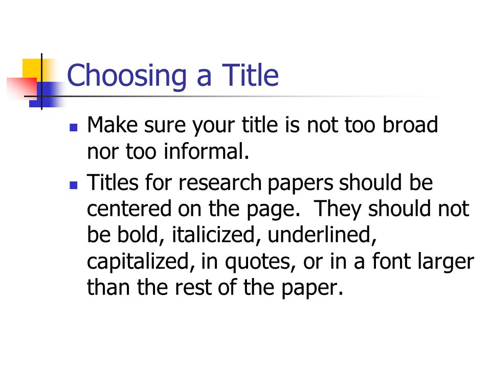 Choosing a Title Make sure your title is not too broad nor too informal.