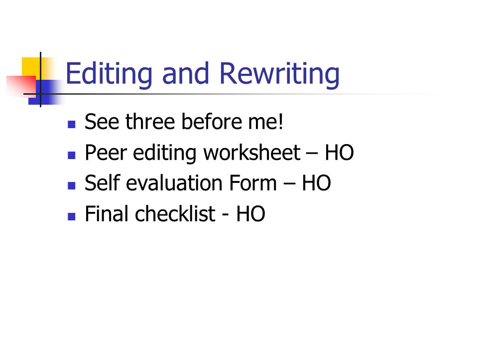 Editing and Rewriting See three before me! Peer editing worksheet – HO