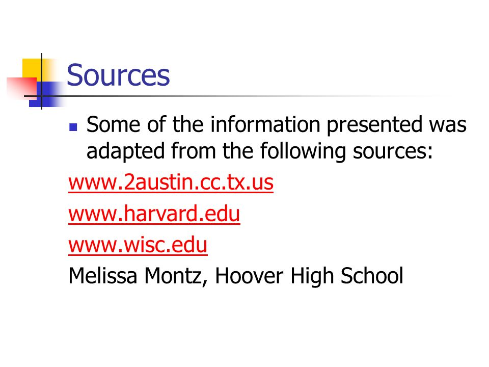 SourcesSome of the information presented was adapted from the following sources: www.2austin.cc.tx.us.
