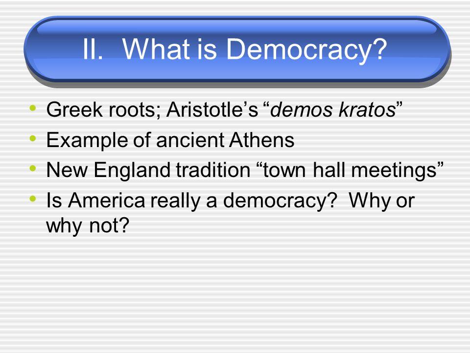 II. What is Democracy Greek roots; Aristotle's demos kratos