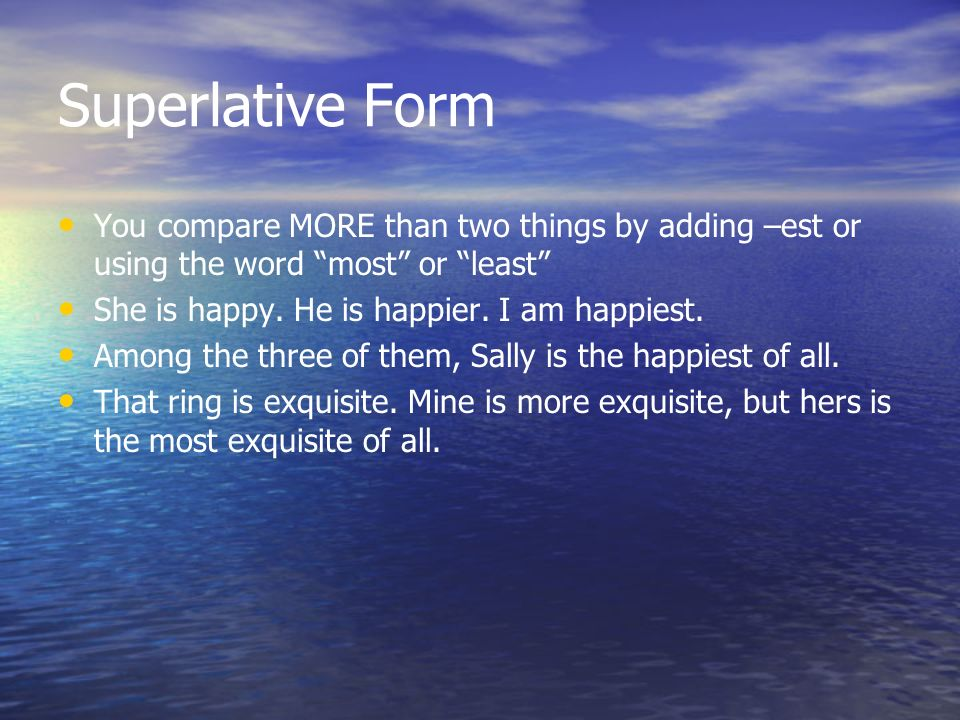 Superlative Form You compare MORE than two things by adding –est or using the word most or least