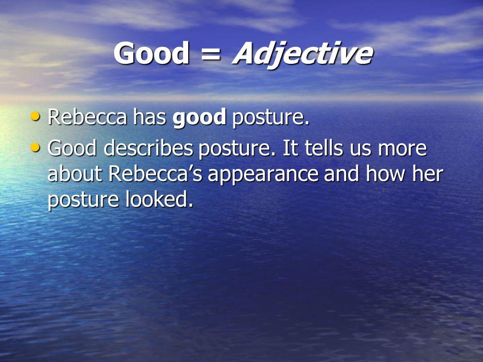 Good = Adjective Rebecca has good posture.