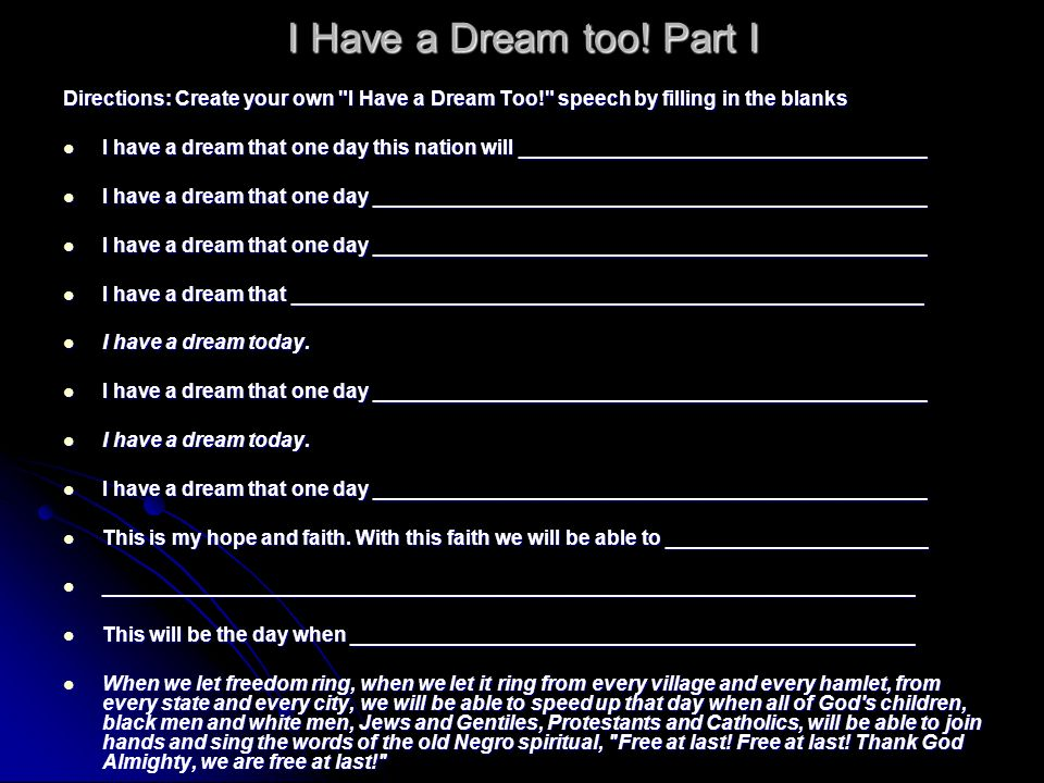 I Have a Dream too! Part I Directions: Create your own I Have a Dream Too! speech by filling in the blanks.