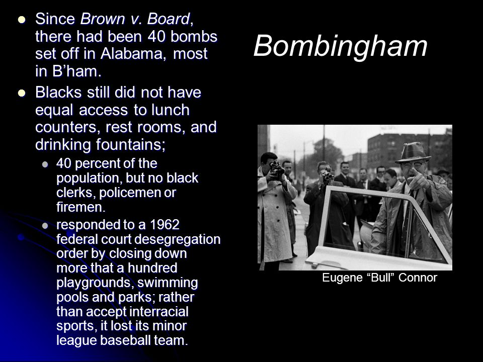 Since Brown v. Board, there had been 40 bombs set off in Alabama, most in B'ham.