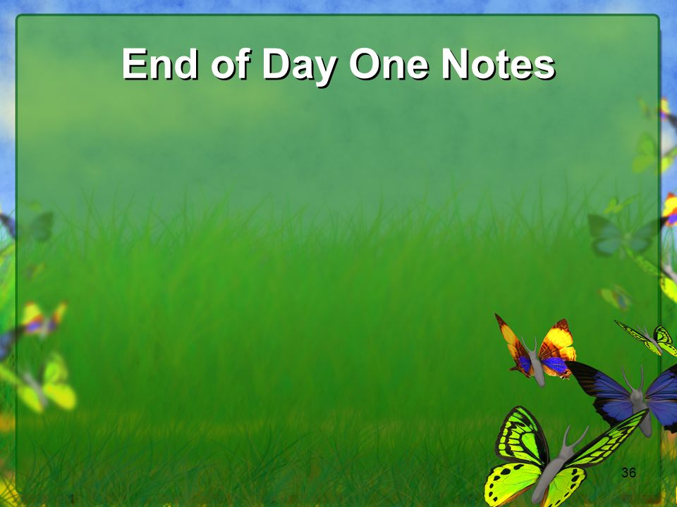 End of Day One Notes