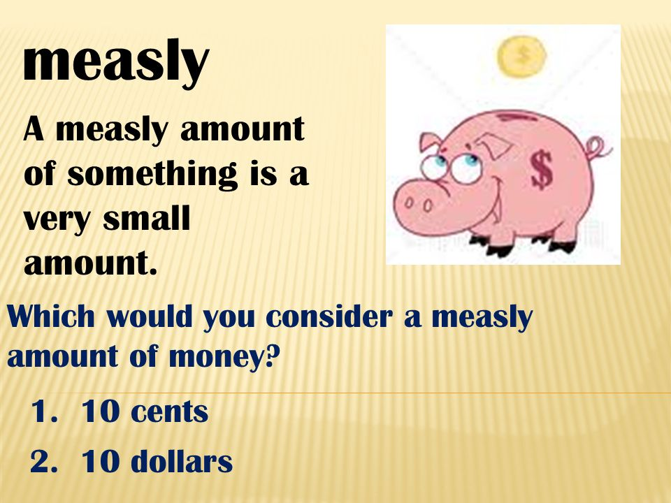 measly A measly amount of something is a very small amount.