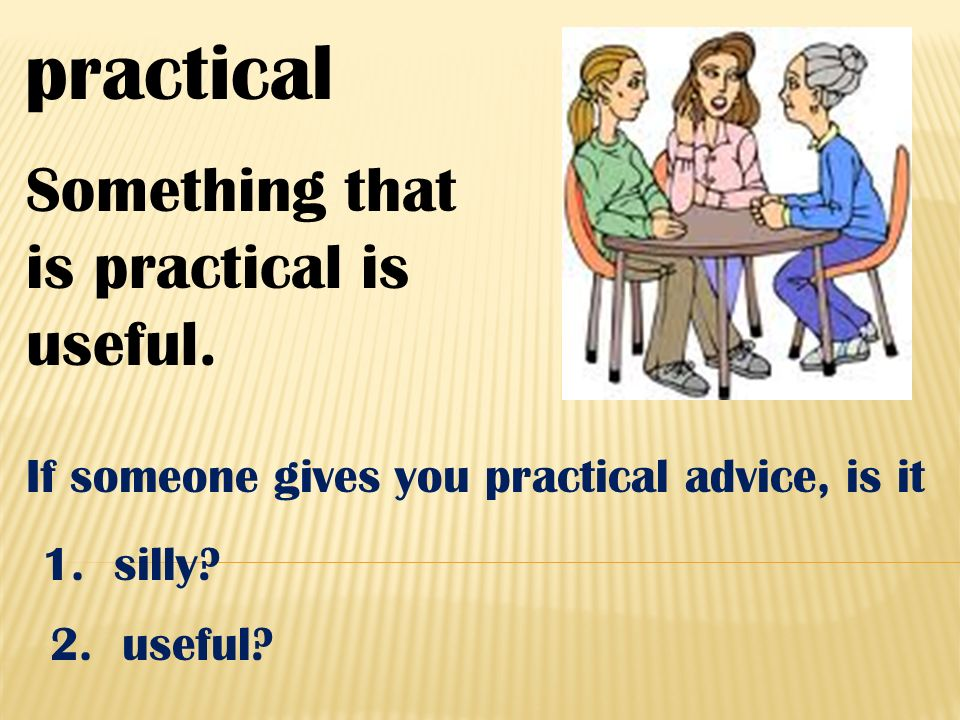 practical Something that is practical is useful.