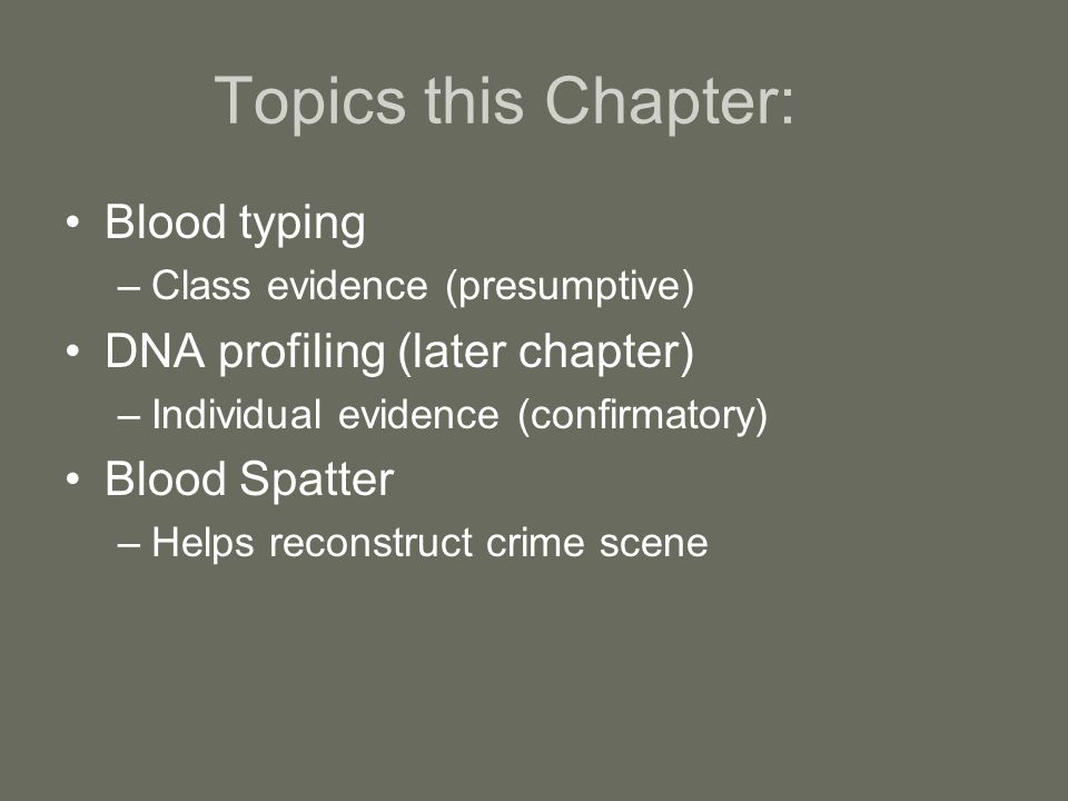 Topics this Chapter: Blood typing DNA profiling (later chapter)