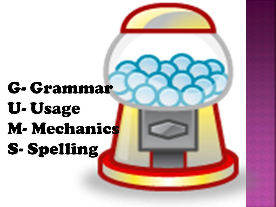 G- Grammar U- Usage M- Mechanics S- Spelling