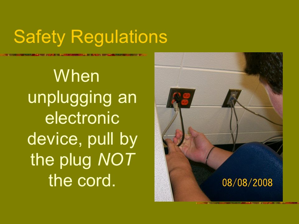 When unplugging an electronic device, pull by the plug NOT the cord.