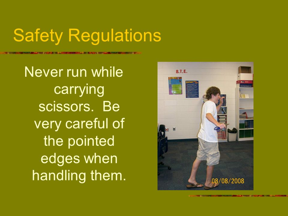 Safety Regulations Never run while carrying scissors.