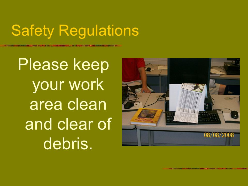 Please keep your work area clean and clear of debris.
