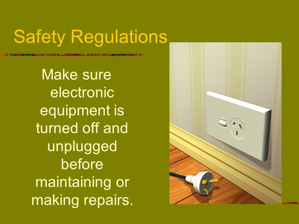 Safety RegulationsMake sure electronic equipment is turned off and unplugged before maintaining or making repairs.