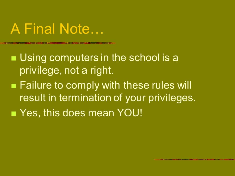 A Final Note… Using computers in the school is a privilege, not a right.