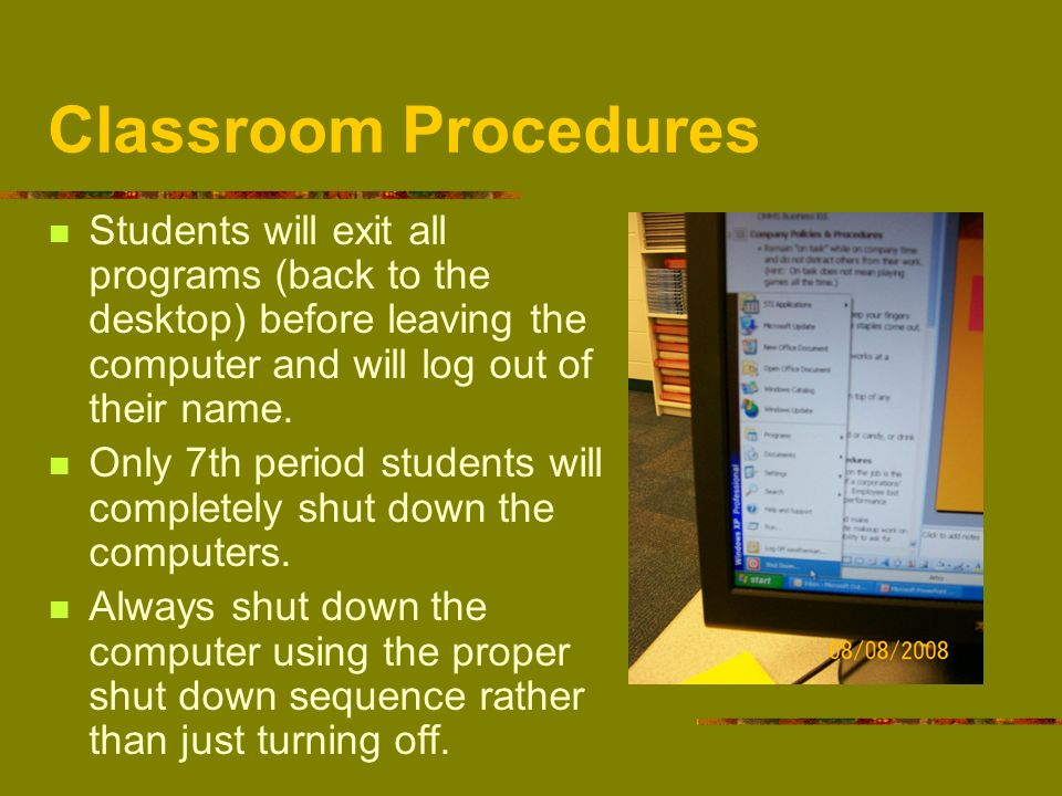 Classroom ProceduresStudents will exit all programs (back to the desktop) before leaving the computer and will log out of their name.
