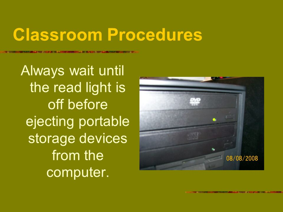 Classroom ProceduresAlways wait until the read light is off before ejecting portable storage devices from the computer.
