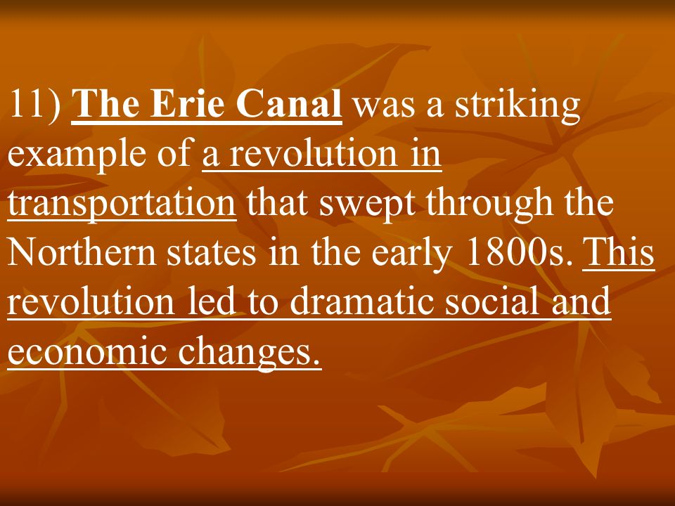 11) The Erie Canal was a striking example of a revolution in transportation that swept through the Northern states in the early 1800s.