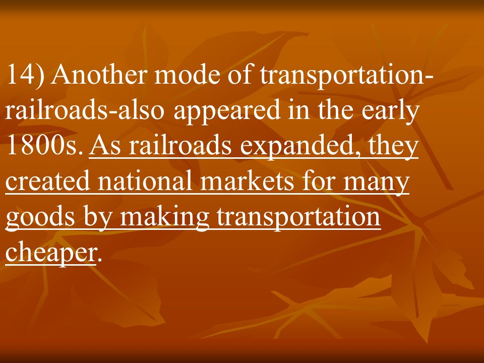 14) Another mode of transportation-railroads-also appeared in the early 1800s.