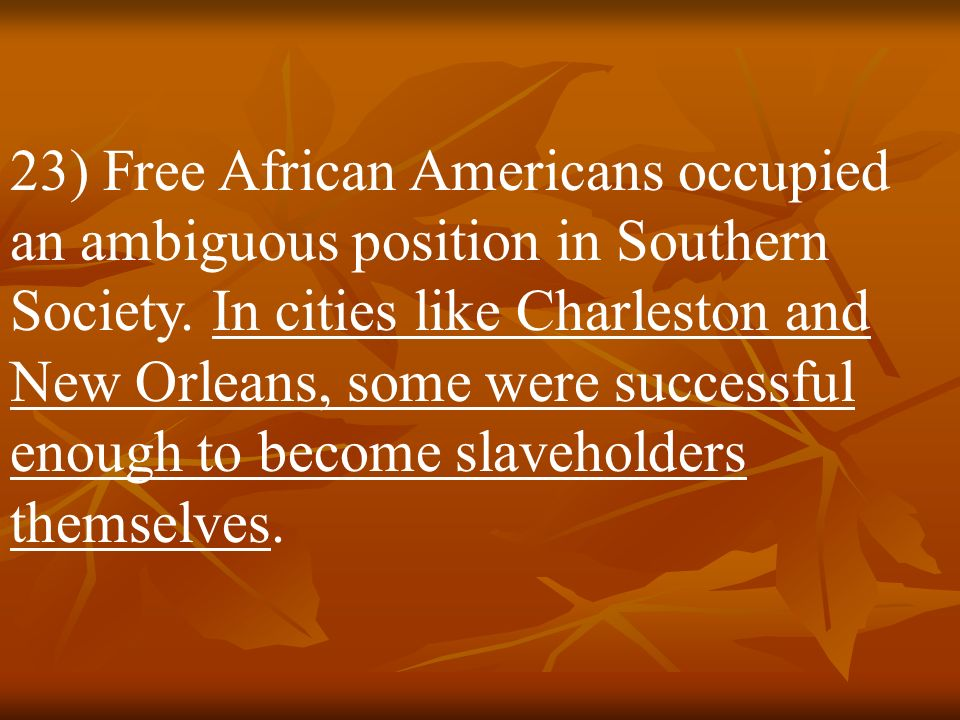 23) Free African Americans occupied an ambiguous position in Southern Society.