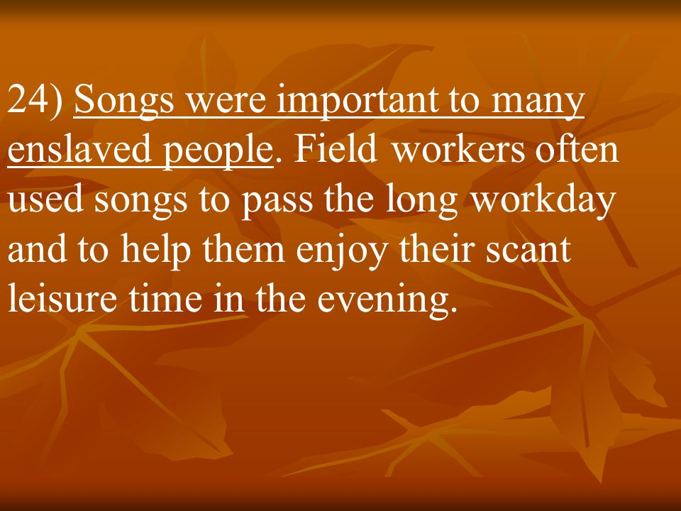 24) Songs were important to many enslaved people