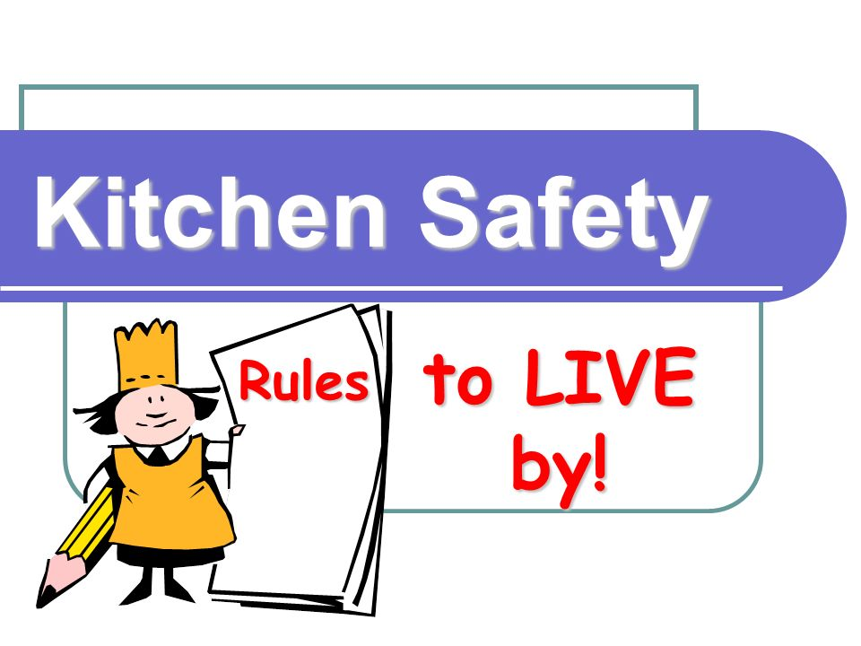 Kitchen Safety To Live By! Rules. - Ppt Video Online Download