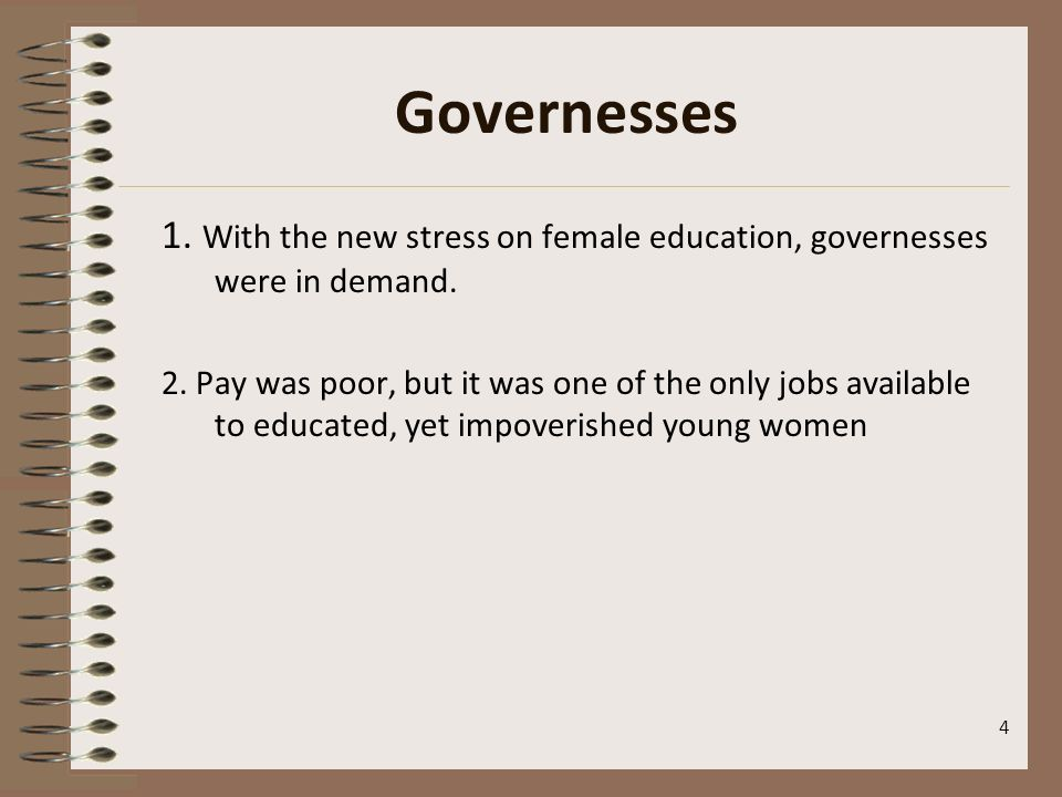 Governesses 1. With the new stress on female education, governesses were in demand.