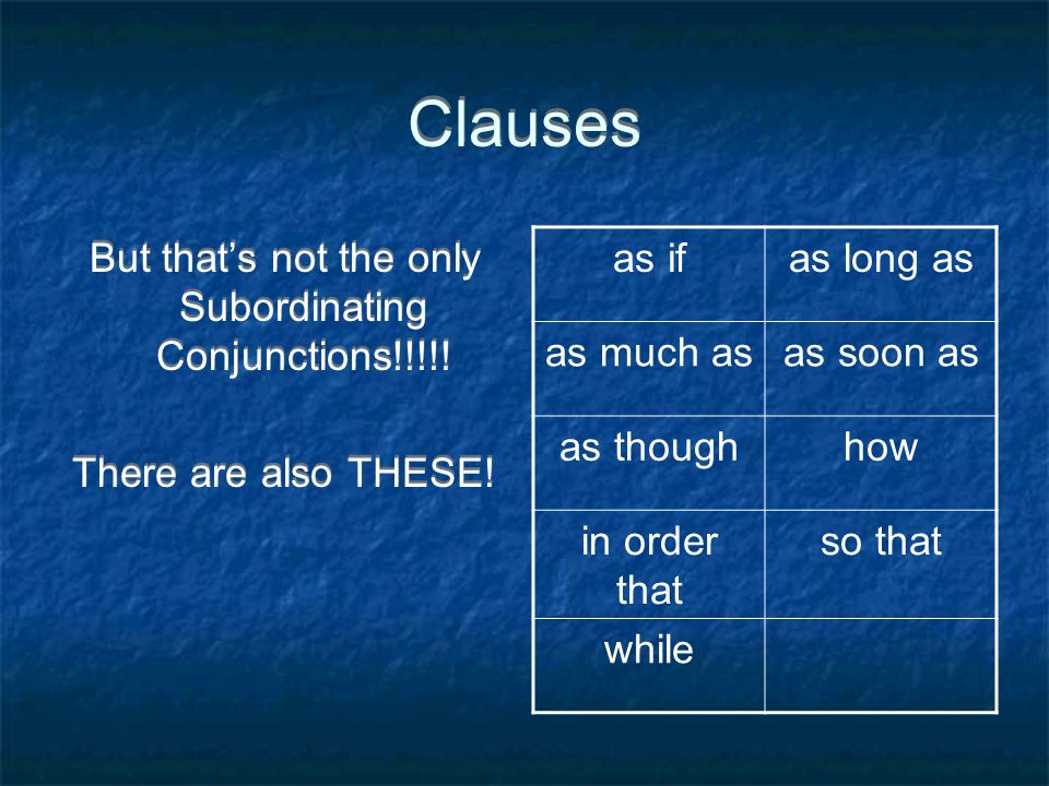 But that's not the only Subordinating Conjunctions!!!!!