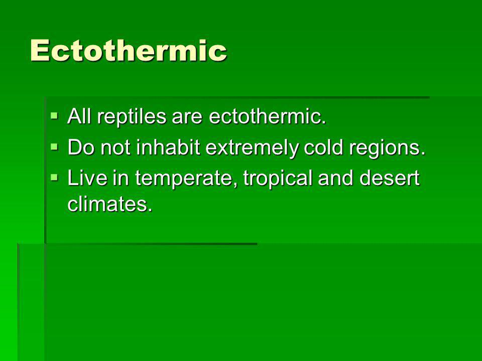 Ectothermic All reptiles are ectothermic.