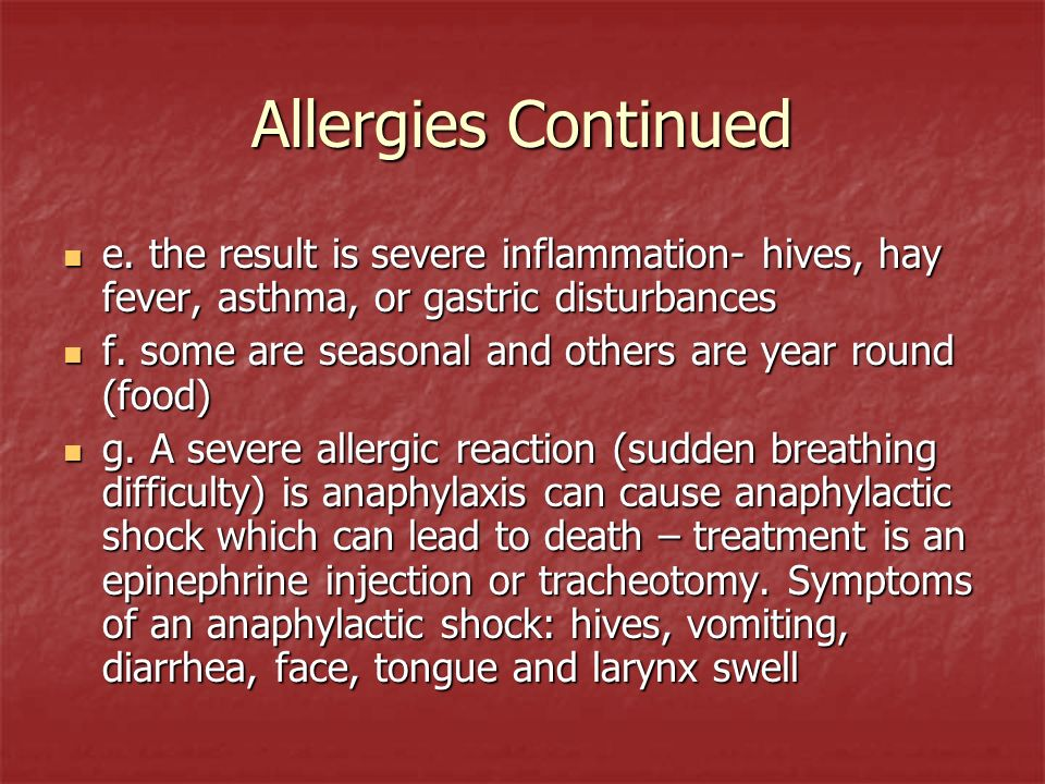 Allergies Continued e. the result is severe inflammation- hives, hay fever, asthma, or gastric disturbances.
